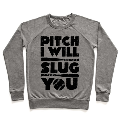 Pitch I Will Slug You Pullover
