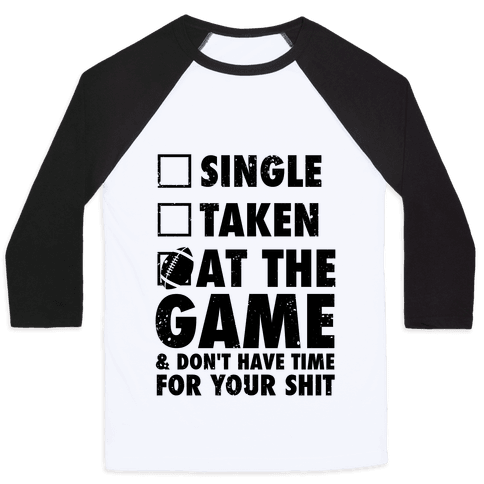 At The Game & Don't Have Time For Your Shit (Football) Baseball Tee