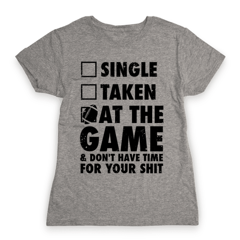 At The Game & Don't Have Time For Your Shit (Football) Womens T-Shirt
