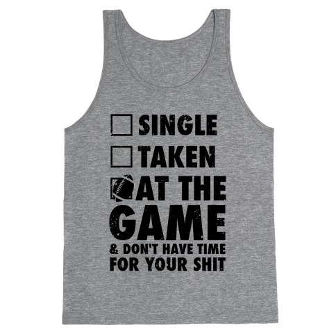At The Game & Don't Have Time For Your Shit (Football) Tank Top