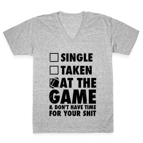 At The Game & Don't Have Time For Your Shit (Football) V-Neck Tee Shirt