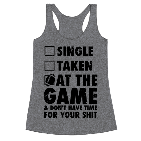 At The Game & Don't Have Time For Your Shit (Football) Racerback Tank Top