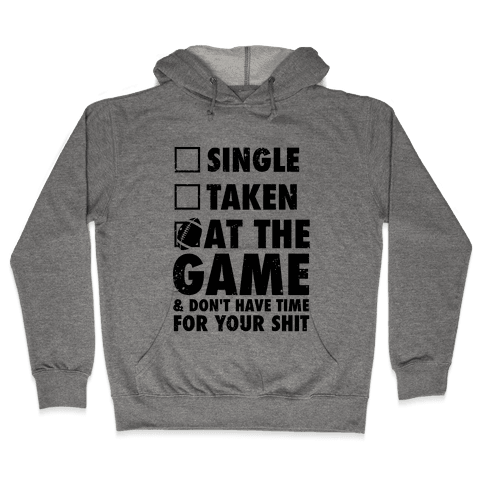 At The Game & Don't Have Time For Your Shit (Football) Hooded Sweatshirt