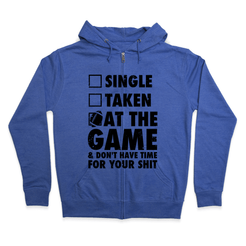At The Game & Don't Have Time For Your Shit (Football) Zip Hoodie