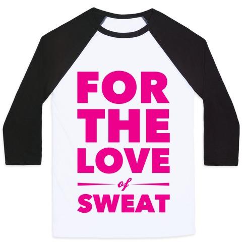For The Love Of Sweat Baseball Tee
