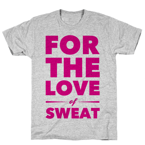For The Love Of Sweat Mens T-Shirt