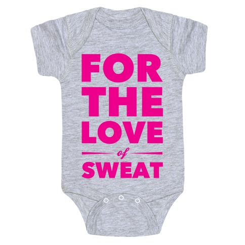 For The Love Of Sweat Baby Onesy