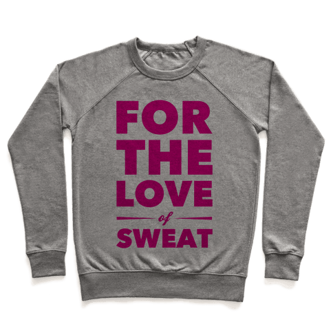 For The Love Of Sweat Pullover