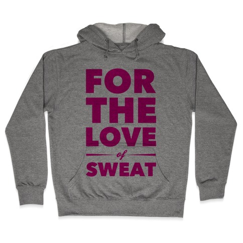 For The Love Of Sweat Hooded Sweatshirt