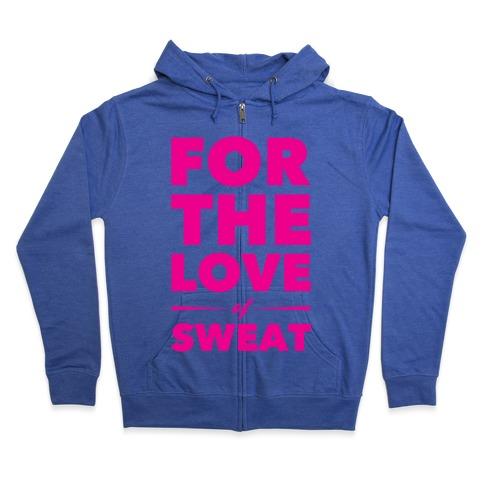 For The Love Of Sweat Zip Hoodie