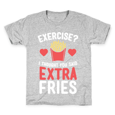 Exercise? I Thought You Said Extra Fries Kids T-Shirt