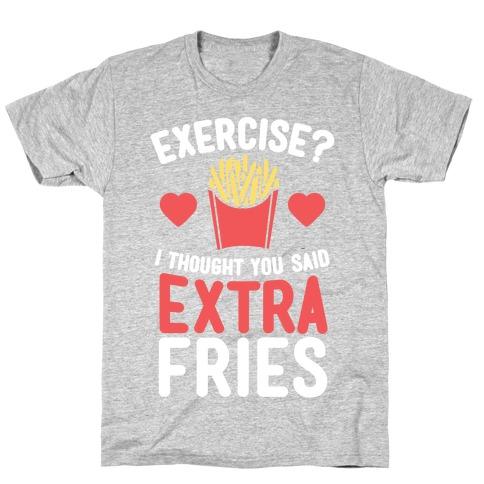 Exercise? I Thought You Said Extra Fries Mens/Unisex T-Shirt