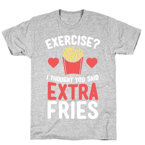 Exercise? I Thought You Said Extra Fries T-Shirt