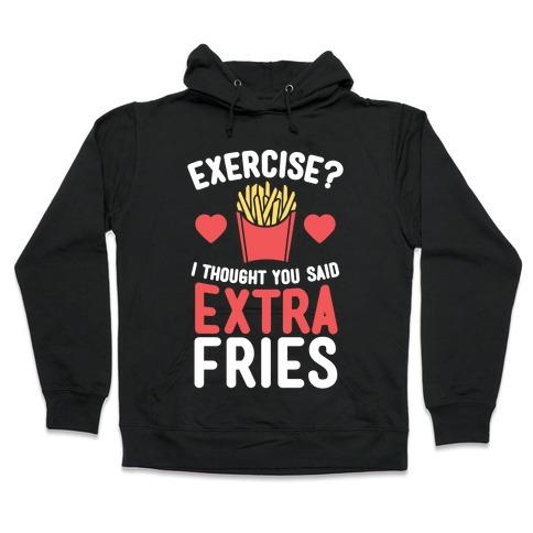 Exercise? I Thought You Said Extra Fries Hooded Sweatshirt
