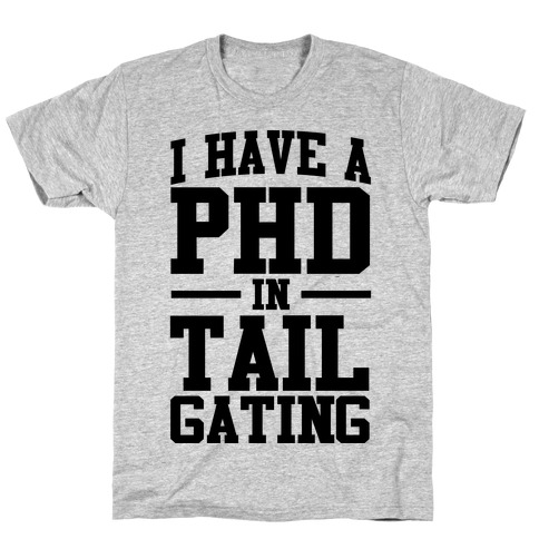 I Have a Tailgating PHD T-Shirt