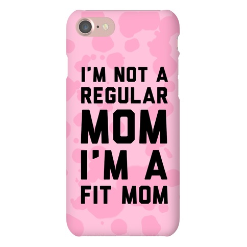 I'm Not a Regular Mom I'm a Fit Mom Phone Case