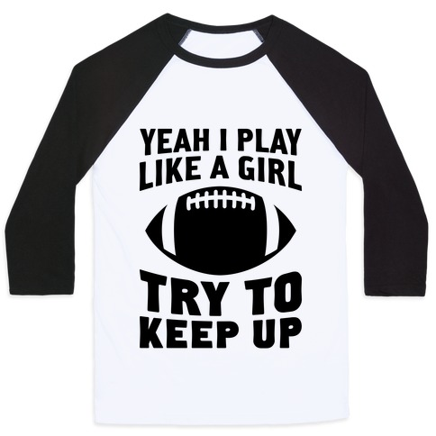 Yeah I Play Like A Girl (Football) Baseball Tee