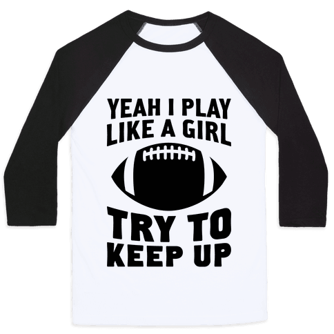 Yeah I Play Like A Girl (Football) Baseball Tee