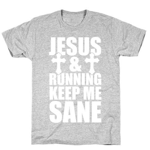 Jesus and Running Keep Me Sane (White Ink) T-Shirt