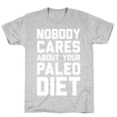Nobody Cares About Your Paleo Diet T-Shirt