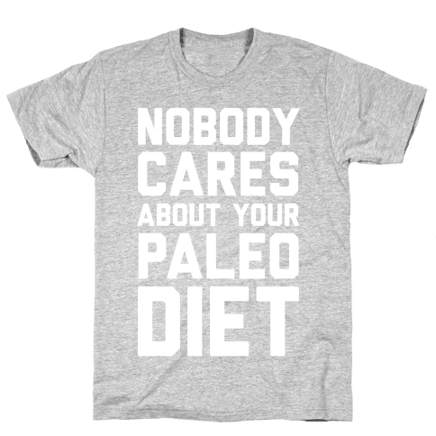 Nobody Cares About Your Paleo Diet Mens T-Shirt