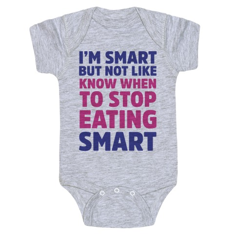 I'm Smart But Not Like 'Know when to Stop Eating' Smart Baby Onesy
