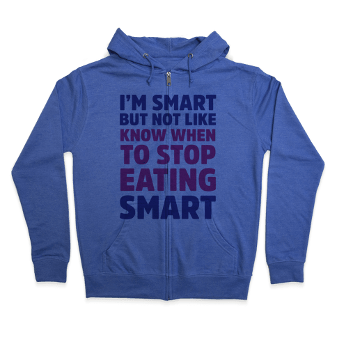 I'm Smart But Not Like 'Know when to Stop Eating' Smart Zip Hoodie