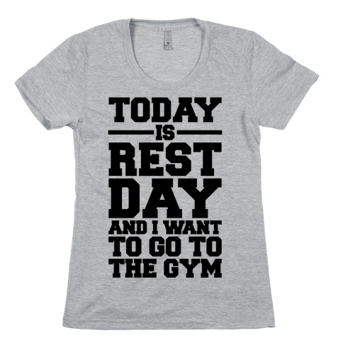 Today Is Rest Day And I Want To Go To The Gym Womens T-Shirt