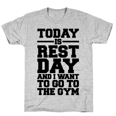 Today Is Rest Day And I Want To Go To The Gym Mens/Unisex T-Shirt