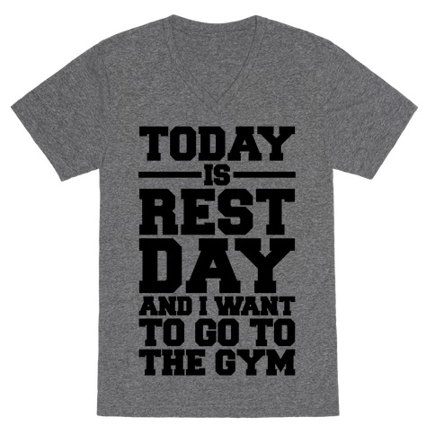 Today Is Rest Day And I Want To Go To The Gym V-Neck Tee Shirt
