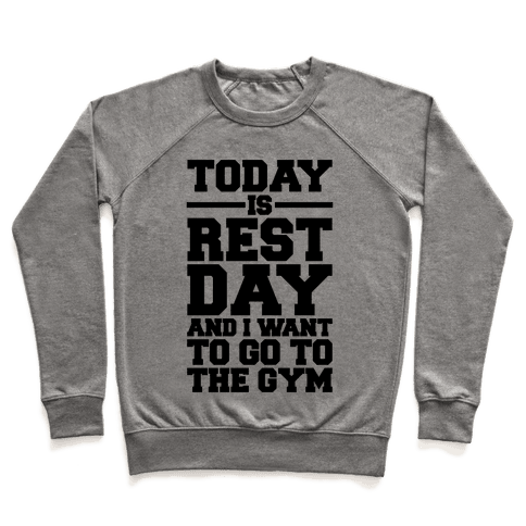 Today Is Rest Day And I Want To Go To The Gym Pullover