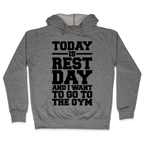 Today Is Rest Day And I Want To Go To The Gym Hooded Sweatshirt