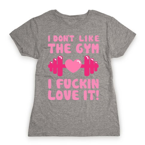 I Don't Like The Gym... Womens T-Shirt