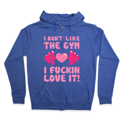 I Don't Like The Gym... Zip Hoodie