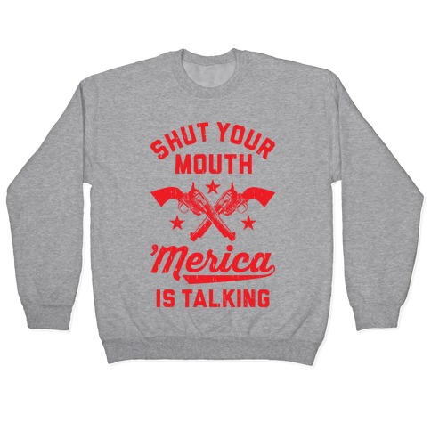 Shut Your Mouth 'Merica Is Talking Pullover