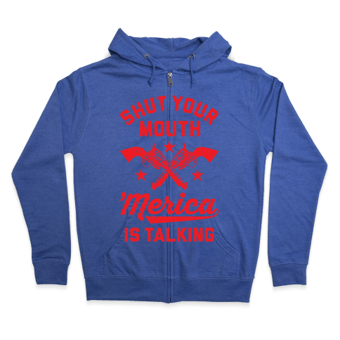 Shut Your Mouth 'Merica Is Talking Zip Hoodie