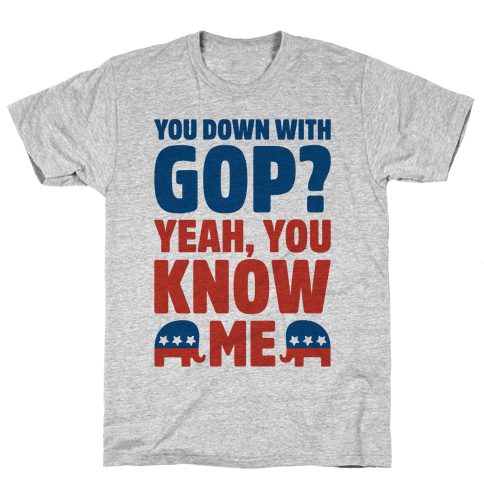You Down With GOP? Mens T-Shirt