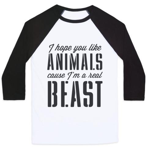 I Hope You Like Animals, cause I'm a Real Beast Baseball Tee