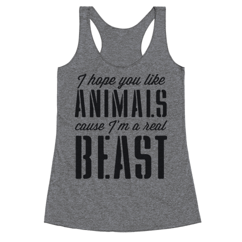 I Hope You Like Animals, cause I'm a Real Beast Racerback Tank Top