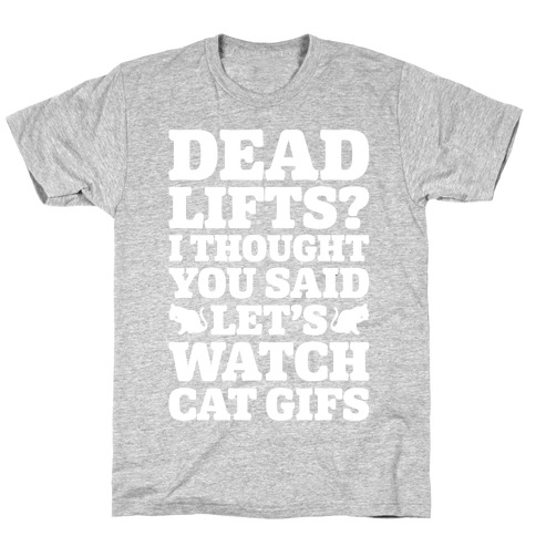 Deadlifts I Thought You Said Let's Watch Cat Gifs T-Shirt