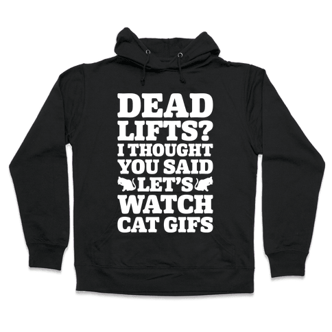Deadlifts I Thought You Said Let's Watch Cat Gifs Hooded Sweatshirt
