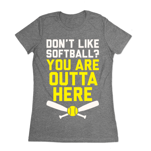 Don't Like Softball? You Are Outta Here Womens T-Shirt