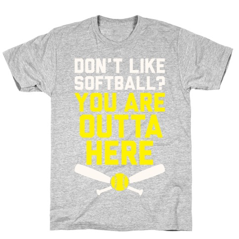 Don't Like Softball? You Are Outta Here T-Shirt