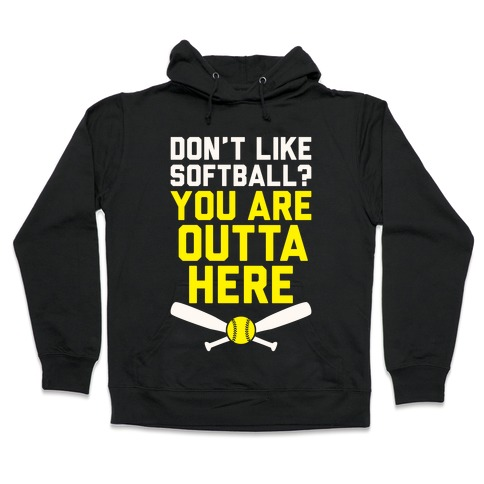 Don't Like Softball? You Are Outta Here Hooded Sweatshirt