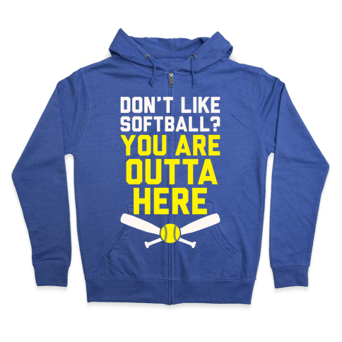 Don't Like Softball? You Are Outta Here Zip Hoodie