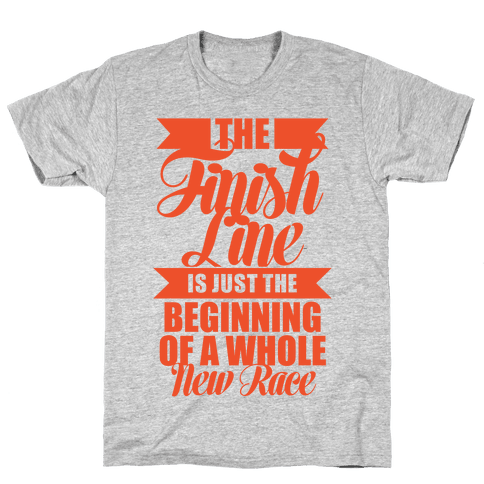 The Finish Line Is Just The Beginning Mens T-Shirt