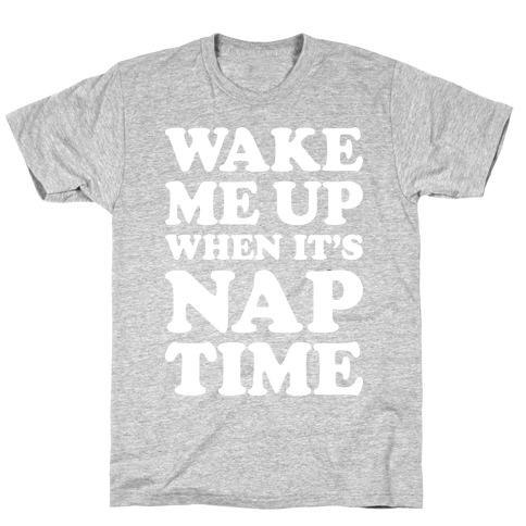 Wake Me Up When It's Nap Time T-Shirt