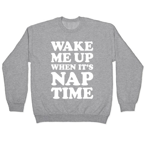 Wake Me Up When It's Nap Time Pullover