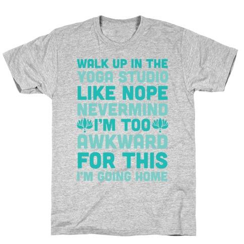 Walk Up In The Yoga Studio Like Nope T-Shirt