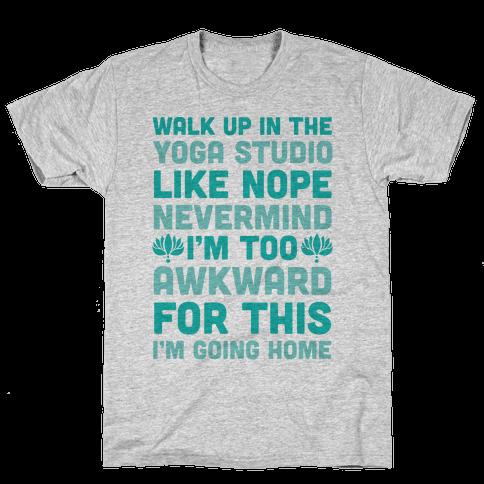 Walk Up In The Yoga Studio Like Nope Mens T-Shirt